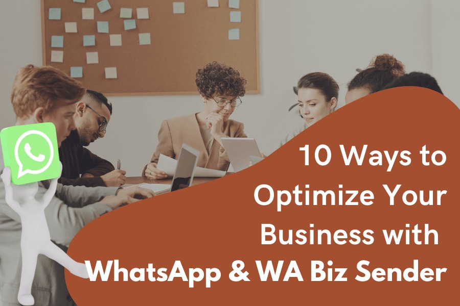 10 Ways to Optimise Your Business with WhatsApp and WA Biz Sender