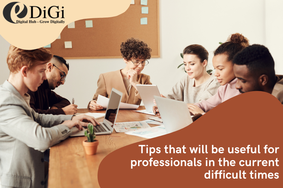 tips that will be useful for professionals in the current difficult times